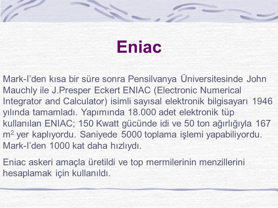 Eniac Mark-I'den kısa bir süre sonra Pensilvanya Üniversitesinde John Mauchly ile J.Presper Eckert ENIAC (Electronic Numerical Integrator and Calculator) isimli sayısal elektronik bilgisayarı 1946 yılında tamamladı.