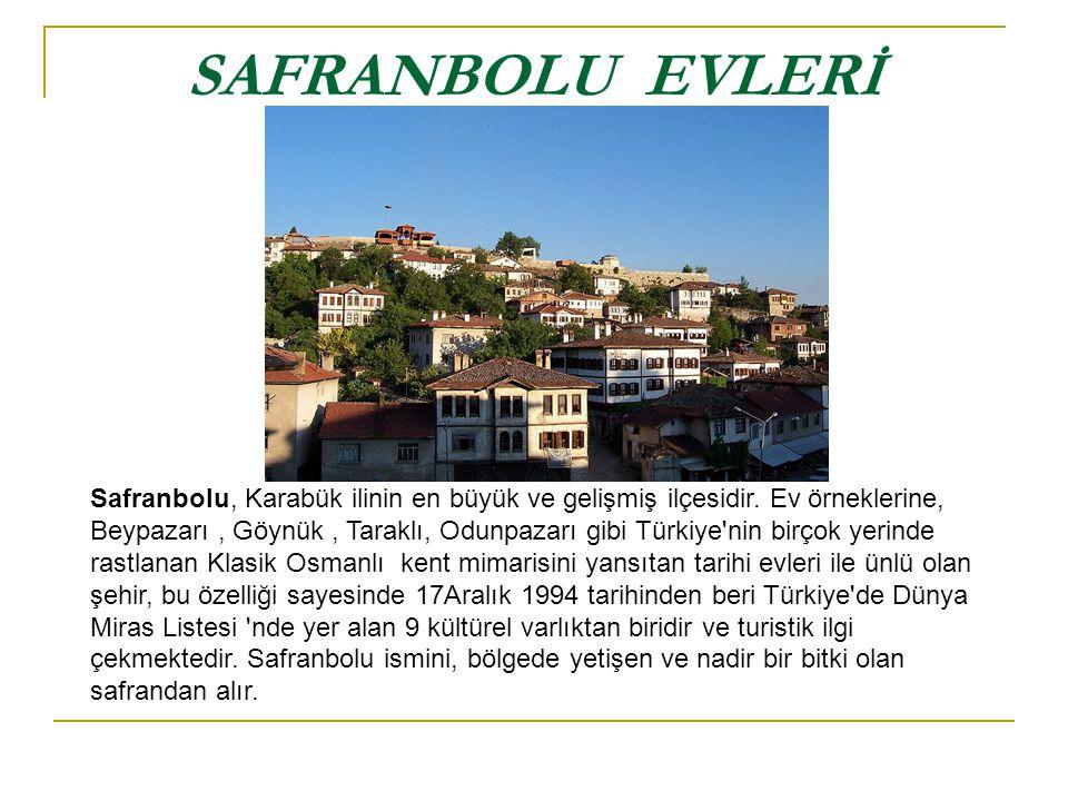 SAFRANBOLU EVLERİ Safranbolu, Karabük ilinin en büyük ve gelişmiş ilçesidir. Ev örneklerine, Beypazarı, Göynük, Taraklı, Odunpazarı gibi Türkiye'nin b