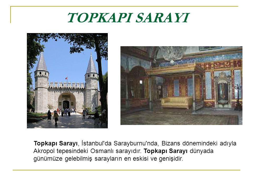TOPKAPI SARAYI Topkapı Sarayı, İstanbul'da Sarayburnu'nda, Bizans dönemindeki adıyla Akropol tepesindeki Osmanlı sarayıdır. Topkapı Sarayı dünyada gün