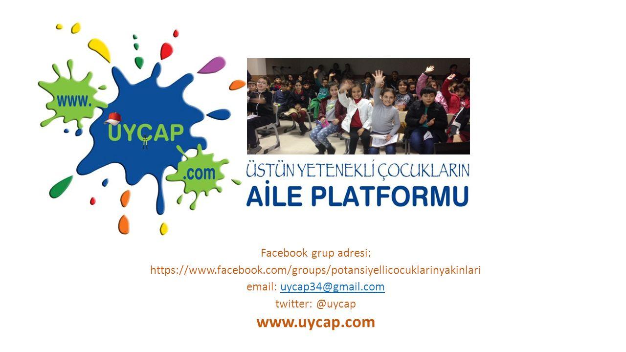 Facebook grup adresi: https://www.facebook.com/groups/potansiyellicocuklarinyakinlari email: uycap34@gmail.comuycap34@gmail.com twitter: @uycap www.uycap.com