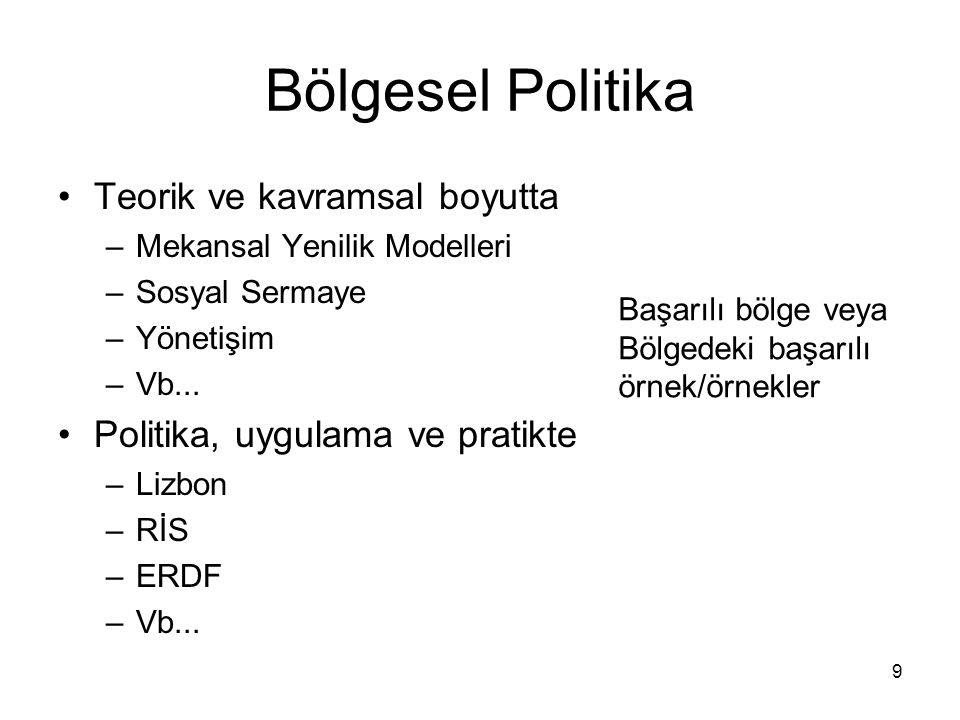 8 İçerik: 1.Türkiye'de yapılanlar-bölgesel politika 2.Türkiye kapitalizm, üretim sistemleri, devlet 3.İnovasyon-rekabet gücü 4.Avrupalılaşma ve Yönetişim 5.Transplantasyon sorunu 6.KA 7.Açmazlar Üç eksende bölgesel politikanın değerlendirilmesi