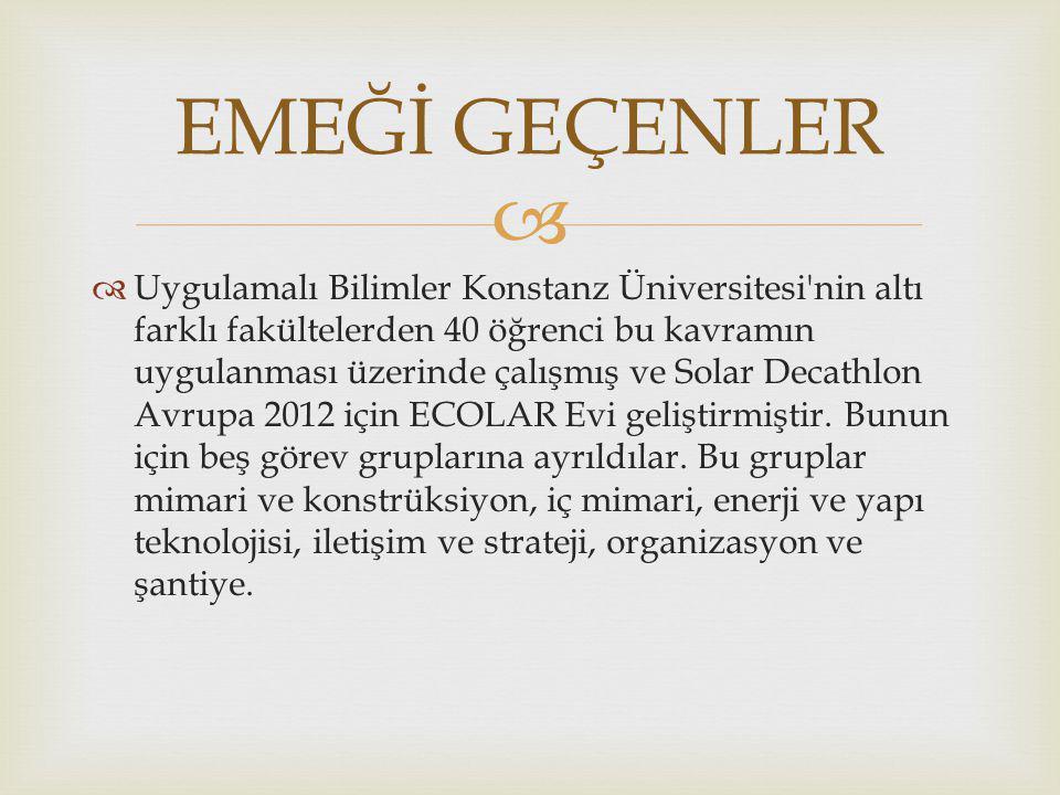   Uygulamalı Bilimler Konstanz Üniversitesi nin altı farklı fakültelerden 40 öğrenci bu kavramın uygulanması üzerinde çalışmış ve Solar Decathlon Avrupa 2012 için ECOLAR Evi geliştirmiştir.