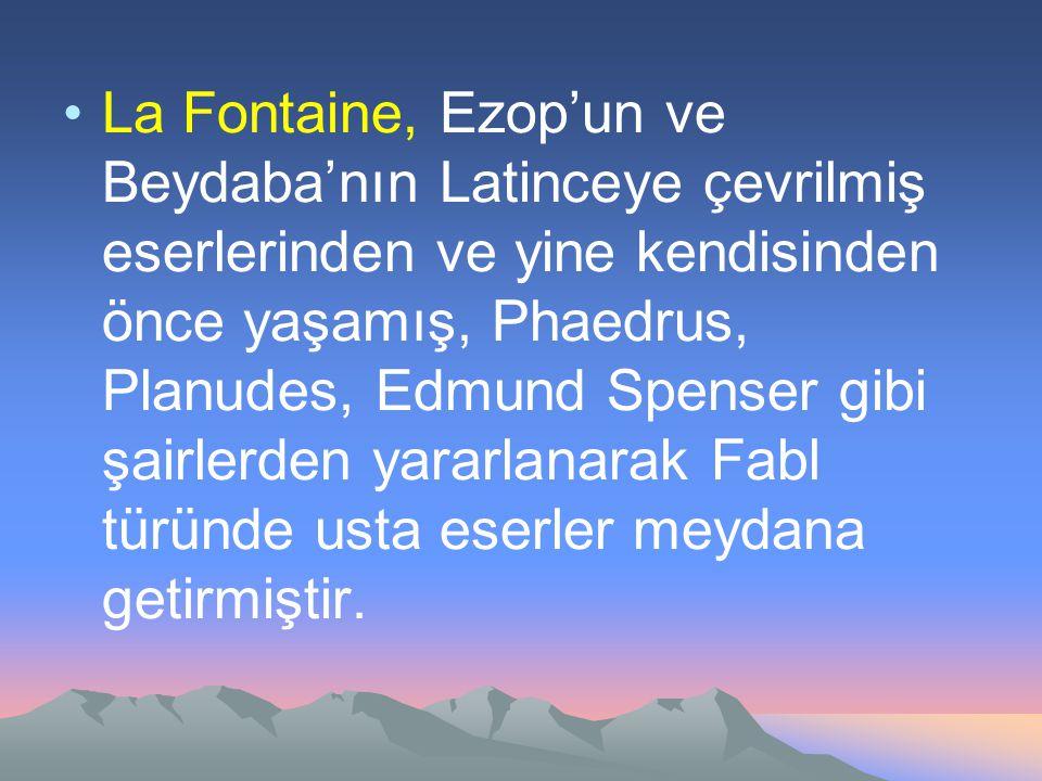 La Fontaine, Ezop'un ve Beydaba'nın Latinceye çevrilmiş eserlerinden ve yine kendisinden önce yaşamış, Phaedrus, Planudes, Edmund Spenser gibi şairler