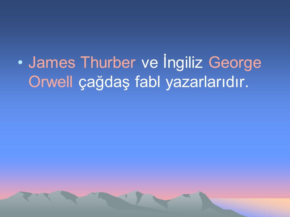 James Thurber ve İngiliz George Orwell çağdaş fabl yazarlarıdır.