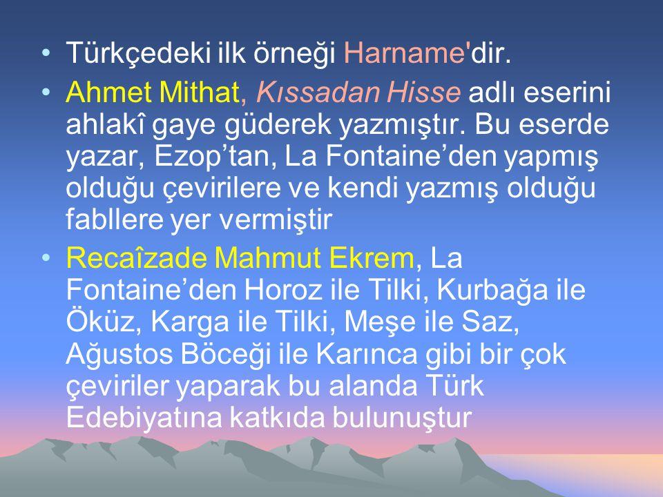 Türkçedeki ilk örneği Harname'dir. Ahmet Mithat, Kıssadan Hisse adlı eserini ahlakî gaye güderek yazmıştır. Bu eserde yazar, Ezop'tan, La Fontaine'den
