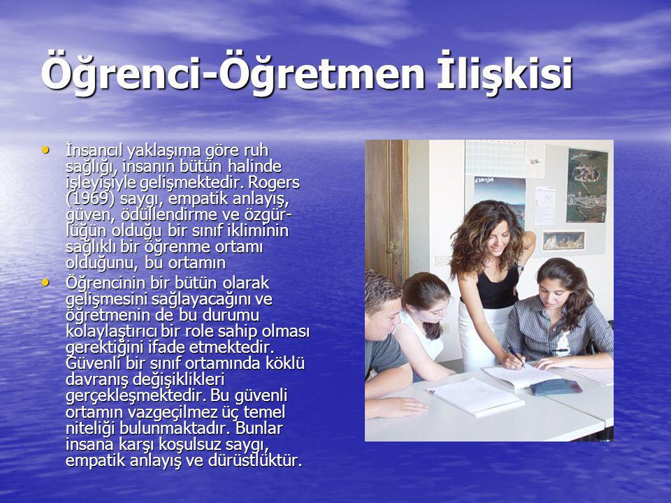 Öğrenci-Öğretmen İlişkisi İnsancıl yaklaşıma göre ruh sağlığı, insanın bütün halinde işleyişiyle gelişmektedir.