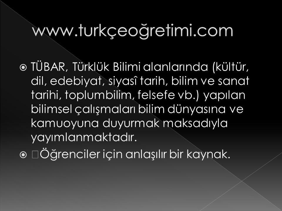  TÜBAR, Türklük Bilimi alanlarında (kültür, dil, edebiyat, siyasî tarih, bilim ve sanat tarihi, toplumbilim, felsefe vb.) yapılan bilimsel çalışmalar