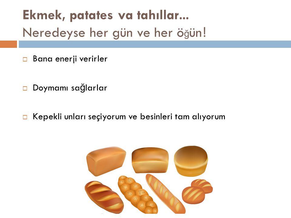 Ekmek, patates va tahıllar… Neredeyse her gün ve her ö ğ ün.