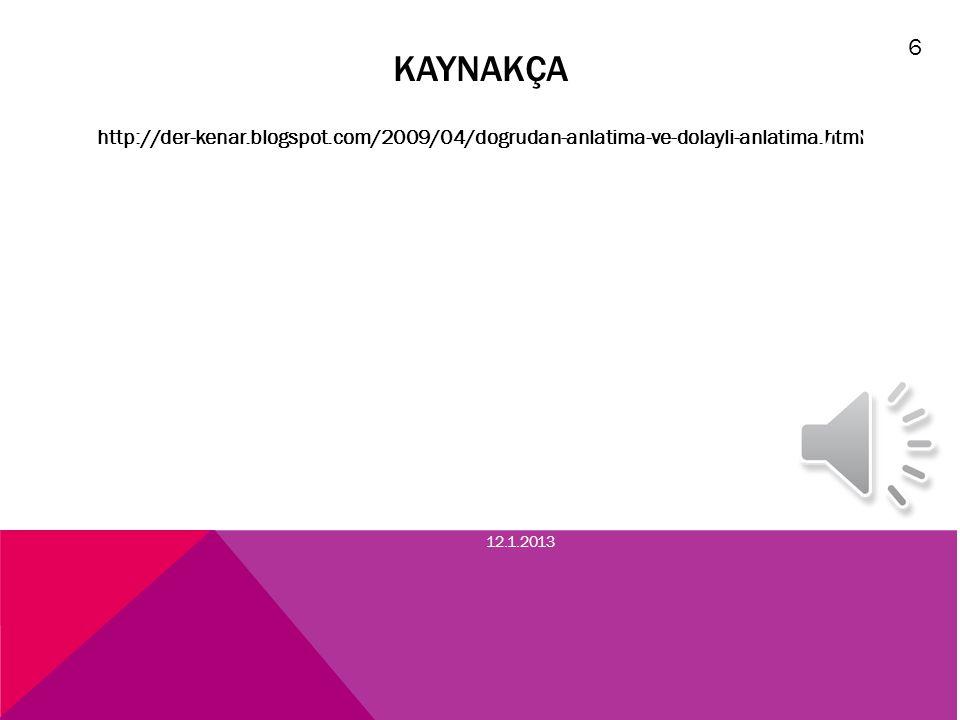 KAYNAKÇA http://der-kenar.blogspot.com/2009/04/dogrudan-anlatima-ve-dolayli-anlatima.html 12.1.2013 7 6