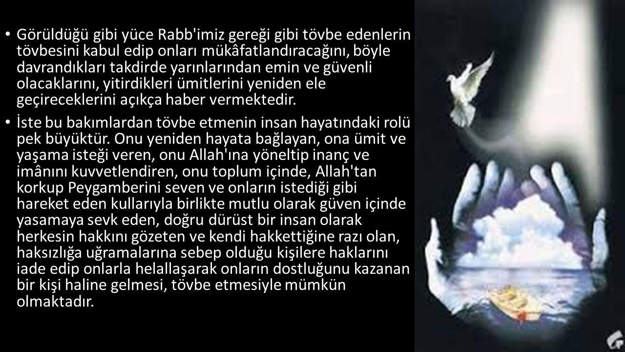 Görüldüğü gibi yüce Rabb'imiz gereği gibi tövbe edenlerin tövbesini kabul edip onları mükâfatlandıracağını, böyle davrandıkları takdirde yarınlarından