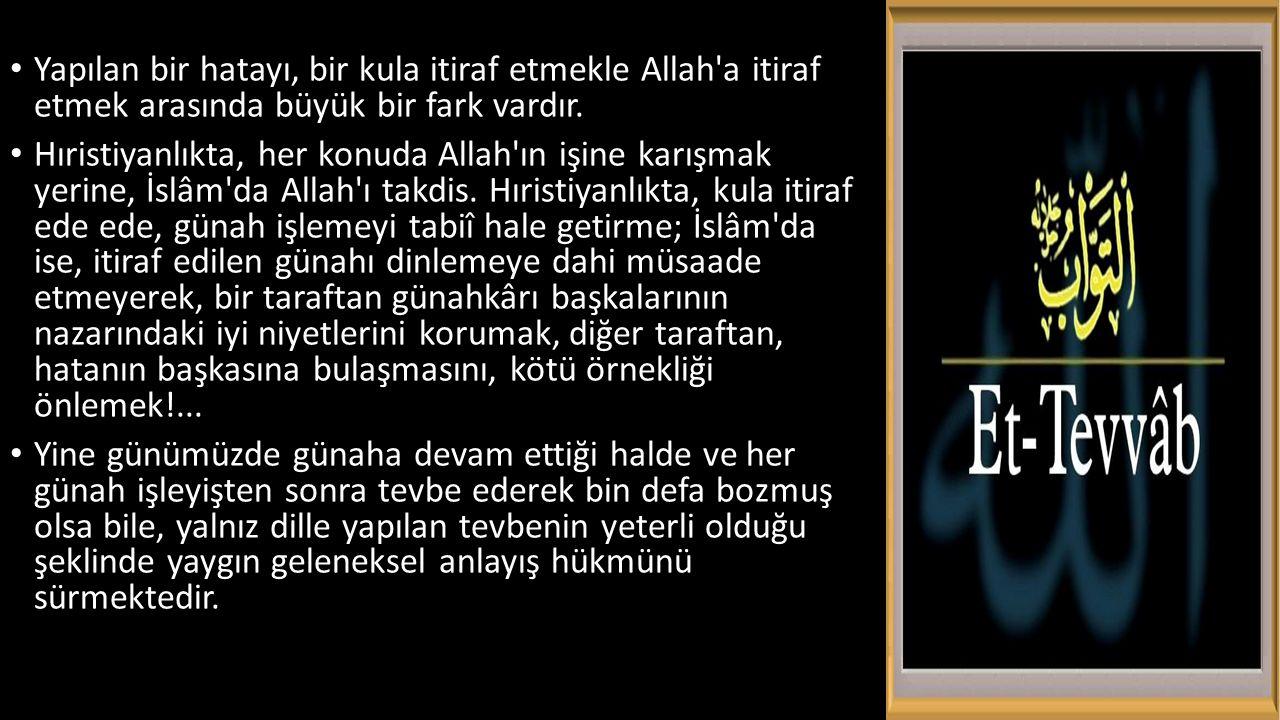 Yapılan bir hatayı, bir kula itiraf etmekle Allah'a itiraf etmek arasında büyük bir fark vardır. Hıristiyanlıkta, her konuda Allah'ın işine karışmak y