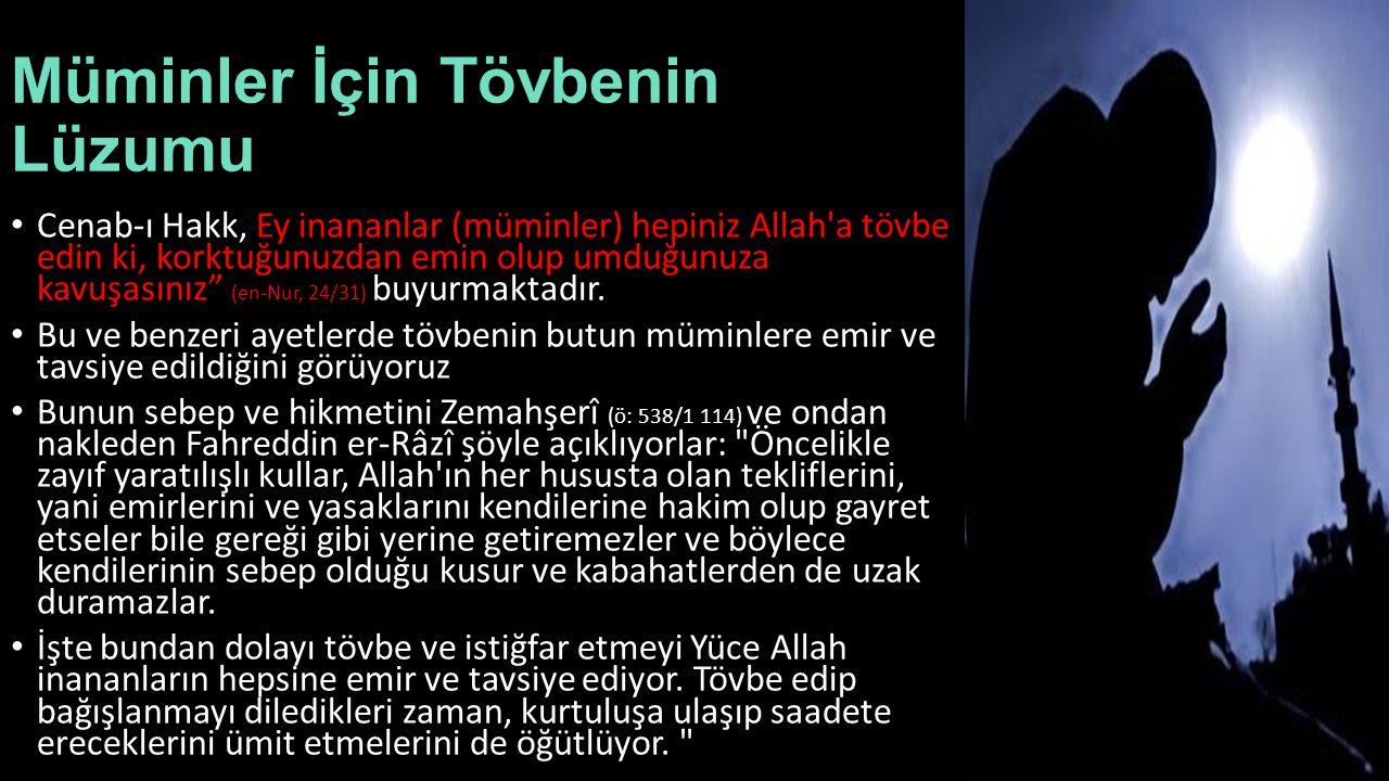 """Müminler İçin Tövbenin Lüzumu Cenab-ı Hakk, Ey inananlar (müminler) hepiniz Allah'a tövbe edin ki, korktuğunuzdan emin olup umduğunuza kavuşasınız"""" (e"""