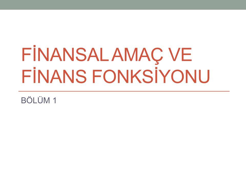 FİNANSAL AMAÇ VE FİNANS FONKSİYONU BÖLÜM 1
