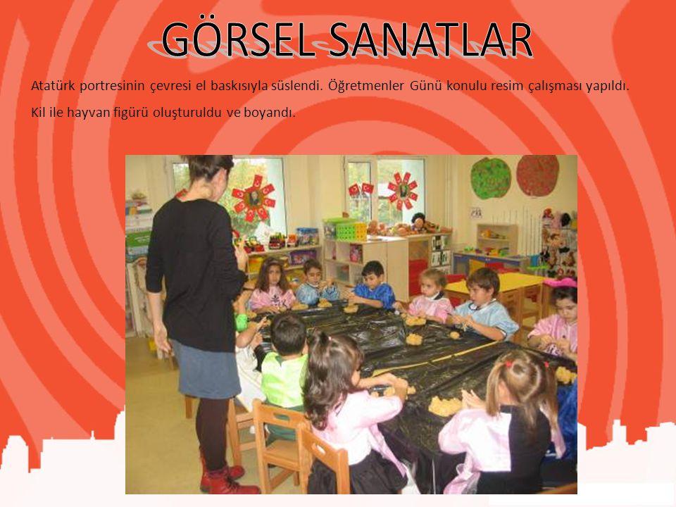 Atatürk portresinin çevresi el baskısıyla süslendi. Öğretmenler Günü konulu resim çalışması yapıldı. Kil ile hayvan figürü oluşturuldu ve boyandı.