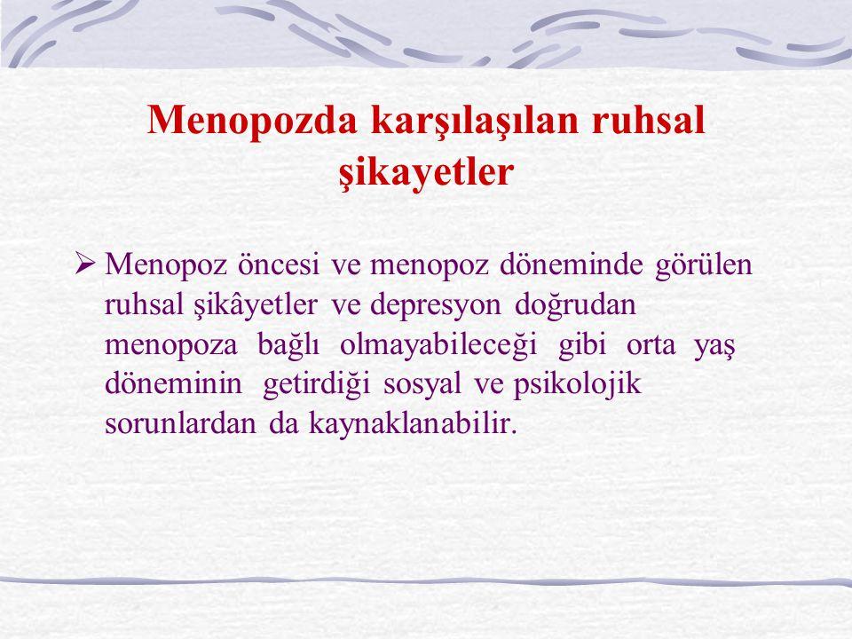 Menopozda karşılaşılan ruhsal şikayetler  Menopoz öncesi ve menopoz döneminde görülen ruhsal şikâyetler ve depresyon doğrudan menopoza bağlı olmayabileceği gibi orta yaş döneminin getirdiği sosyal ve psikolojik sorunlardan da kaynaklanabilir.