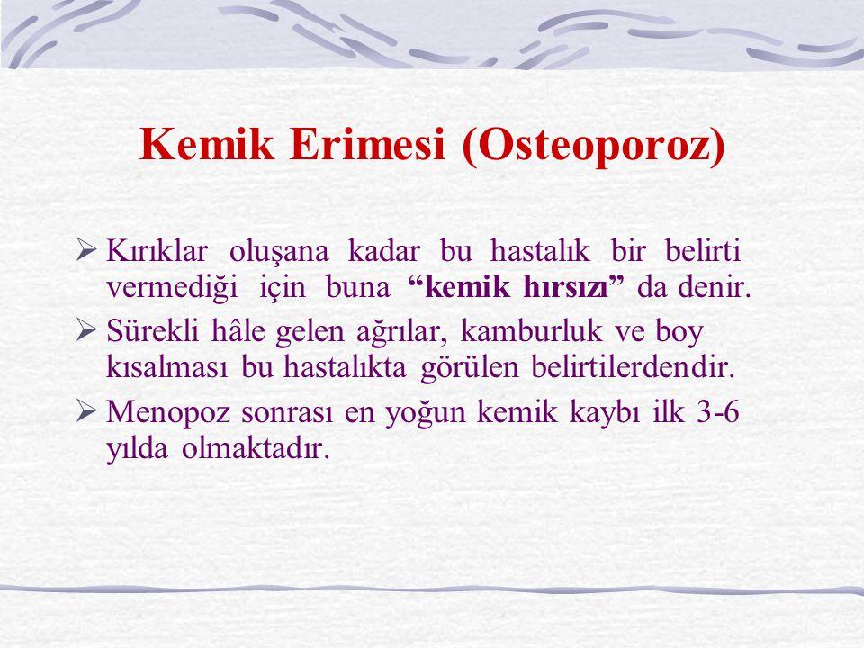 Kemik Erimesi (Osteoporoz)  Kırıklar oluşana kadar bu hastalık bir belirti vermediği için buna kemik hırsızı da denir.