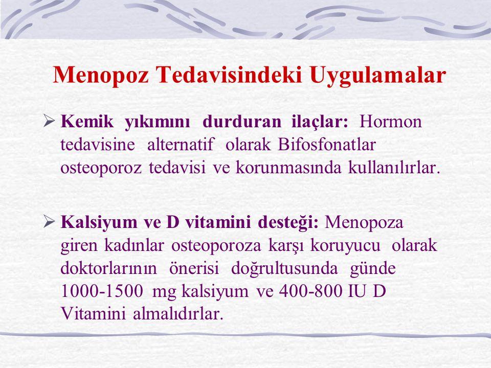 Menopoz Tedavisindeki Uygulamalar  Kemik yıkımını durduran ilaçlar: Hormon tedavisine alternatif olarak Bifosfonatlar osteoporoz tedavisi ve korunmasında kullanılırlar.