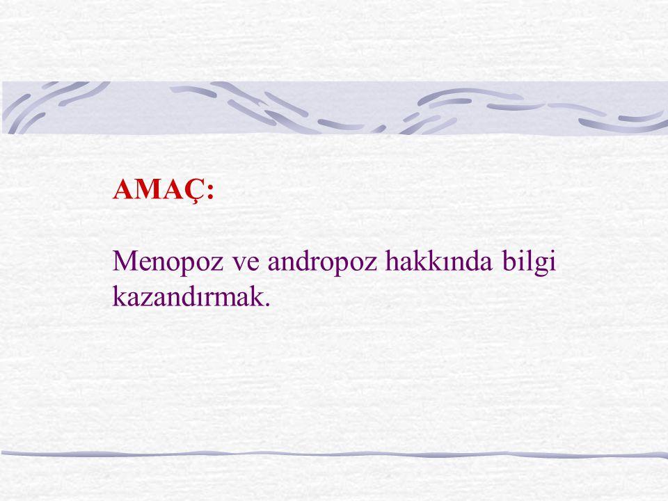 AMAÇ: Menopoz ve andropoz hakkında bilgi kazandırmak.
