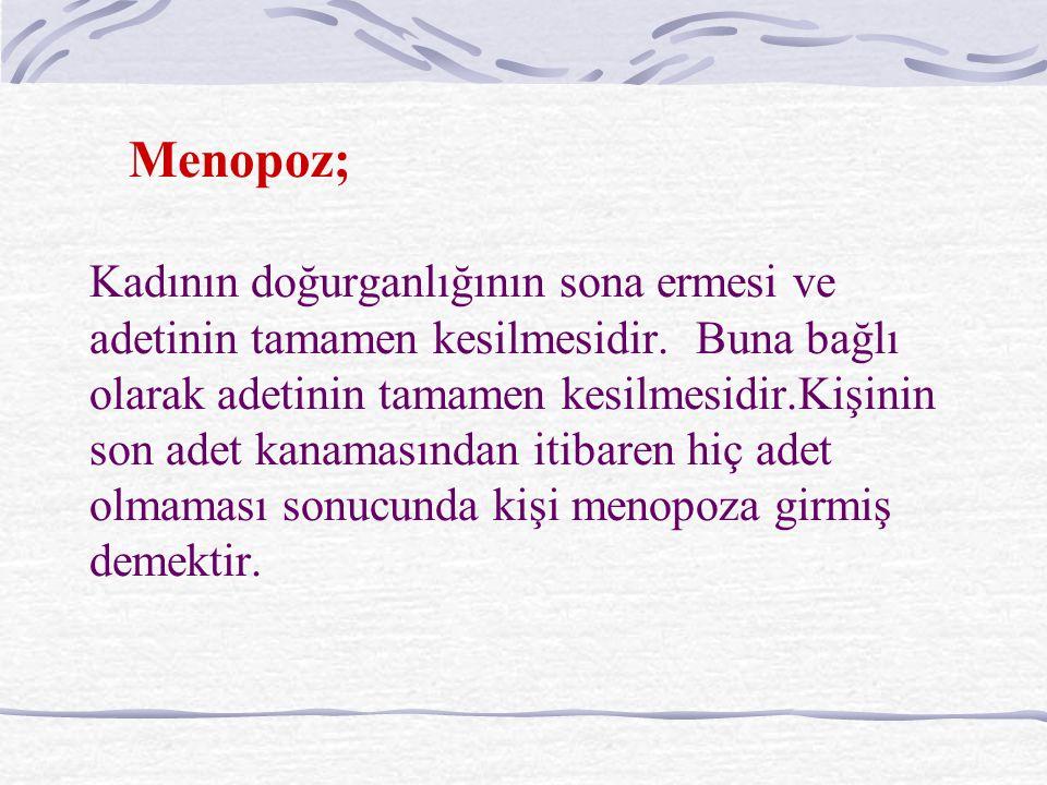 Menopoz; Kadının doğurganlığının sona ermesi ve adetinin tamamen kesilmesidir.