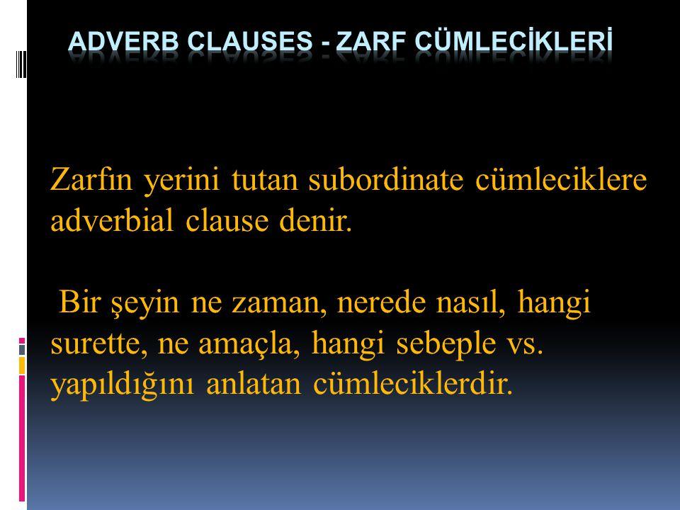 Zarfın yerini tutan subordinate cümleciklere adverbial clause denir.