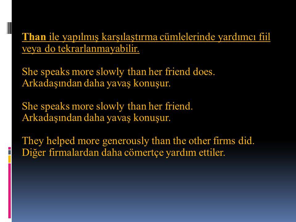Than ile yapılmış karşılaştırma cümlelerinde yardımcı fiil veya do tekrarlanmayabilir. She speaks more slowly than her friend does. Arkadaşından daha