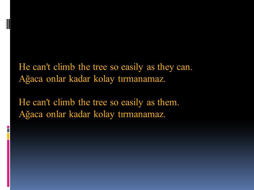 He can't climb the tree so easily as they can. Ağaca onlar kadar kolay tırmanamaz. He can't climb the tree so easily as them. Ağaca onlar kadar kolay