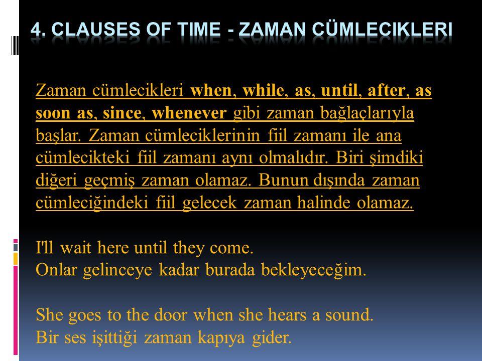 Zaman cümlecikleri when, while, as, until, after, as soon as, since, whenever gibi zaman bağlaçlarıyla başlar. Zaman cümleciklerinin fiil zamanı ile a
