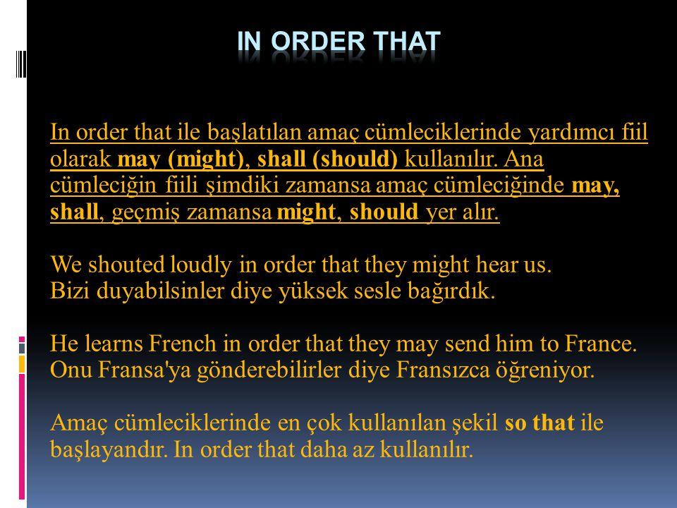 In order that ile başlatılan amaç cümleciklerinde yardımcı fiil olarak may (might), shall (should) kullanılır. Ana cümleciğin fiili şimdiki zamansa am