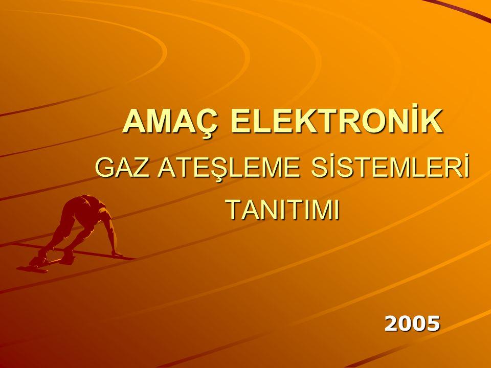 AMAÇ ELEKTRONİK GAZ ATEŞLEME SİSTEMLERİ TANITIMI 2005