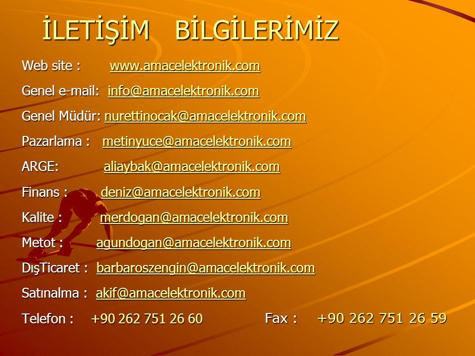 İLETİŞİM BİLGİLERİMİZ Web site : www.amacelektronik.com www.amacelektronik.com Genel e-mail: info@amacelektronik.com info@amacelektronik.com Genel Müdür: nurettinocak@amacelektronik.com nurettinocak@amacelektronik.com Pazarlama : metinyuce@amacelektronik.com metinyuce@amacelektronik.com ARGE: aliaybak@amacelektronik.com aliaybak@amacelektronik.com Finans : deniz@amacelektronik.com deniz@amacelektronik.com Kalite : merdogan@amacelektronik.com merdogan@amacelektronik.com Metot : agundogan@amacelektronik.com agundogan@amacelektronik.com DışTicaret : barbaroszengin@amacelektronik.com barbaroszengin@amacelektronik.com Satınalma : akif@amacelektronik.com akif@amacelektronik.com Telefon : +90 262 751 26 60 Fax : +90 262 751 26 59