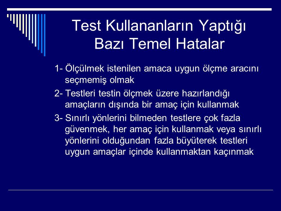 Test Kullananların Yaptığı Bazı Temel Hatalar 1- Ölçülmek istenilen amaca uygun ölçme aracını seçmemiş olmak 2- Testleri testin ölçmek üzere hazırland