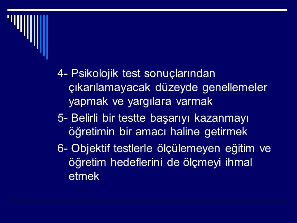 4- Psikolojik test sonuçlarından çıkarılamayacak düzeyde genellemeler yapmak ve yargılara varmak 5- Belirli bir testte başarıyı kazanmayı öğretimin bi