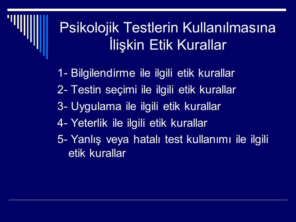 Psikolojik Testlerin Kullanılmasına İlişkin Etik Kurallar 1- Bilgilendirme ile ilgili etik kurallar 2- Testin seçimi ile ilgili etik kurallar 3- Uygul