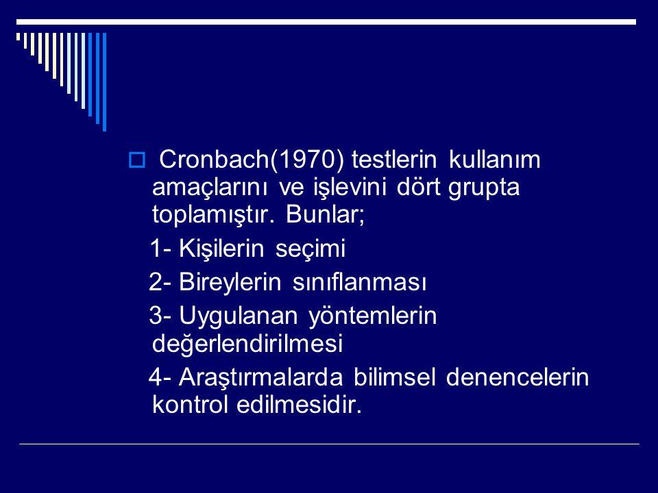  Cronbach(1970) testlerin kullanım amaçlarını ve işlevini dört grupta toplamıştır. Bunlar; 1- Kişilerin seçimi 2- Bireylerin sınıflanması 3- Uygulana