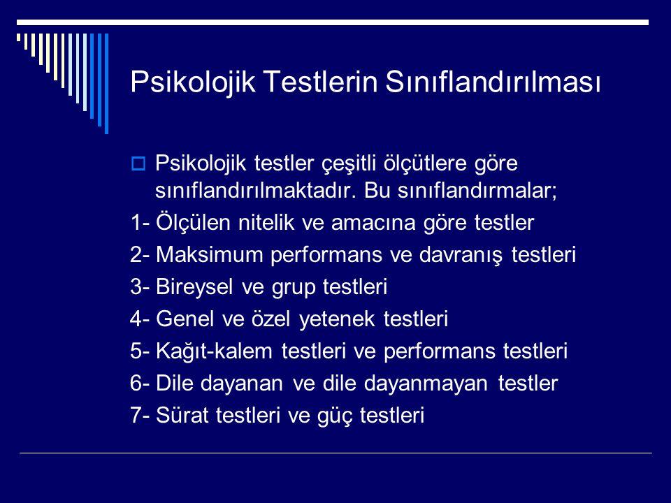Psikolojik Testlerin Sınıflandırılması  Psikolojik testler çeşitli ölçütlere göre sınıflandırılmaktadır. Bu sınıflandırmalar; 1- Ölçülen nitelik ve a