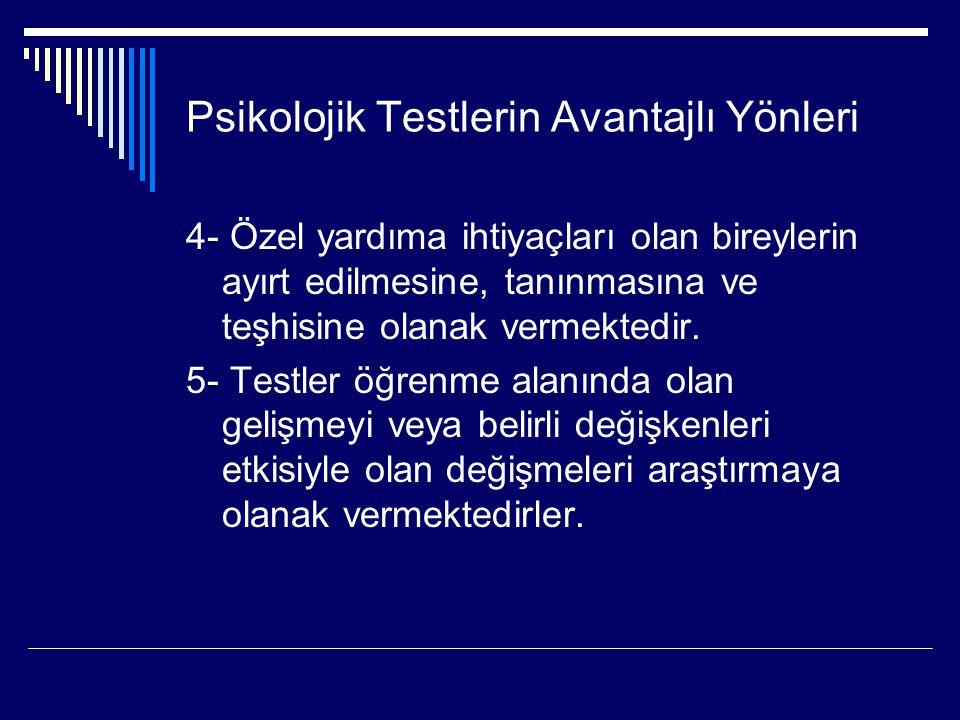 Psikolojik Testlerin Avantajlı Yönleri 4- Özel yardıma ihtiyaçları olan bireylerin ayırt edilmesine, tanınmasına ve teşhisine olanak vermektedir. 5- T