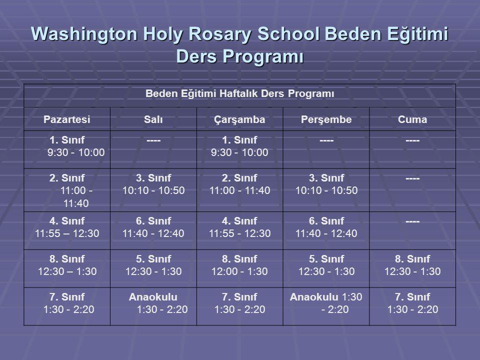 Washington Holy Rosary School Beden Eğitimi Ders Programı Beden Eğitimi Haftalık Ders Programı PazartesiSalıÇarşambaPerşembeCuma 1. Sınıf 9:30 - 10:00