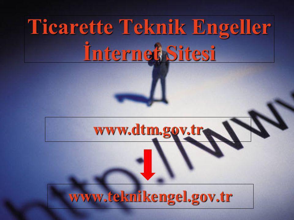 www.teknikengel.gov.tr Ticarette Teknik Engeller İnternet Sitesi www.dtm.gov.tr