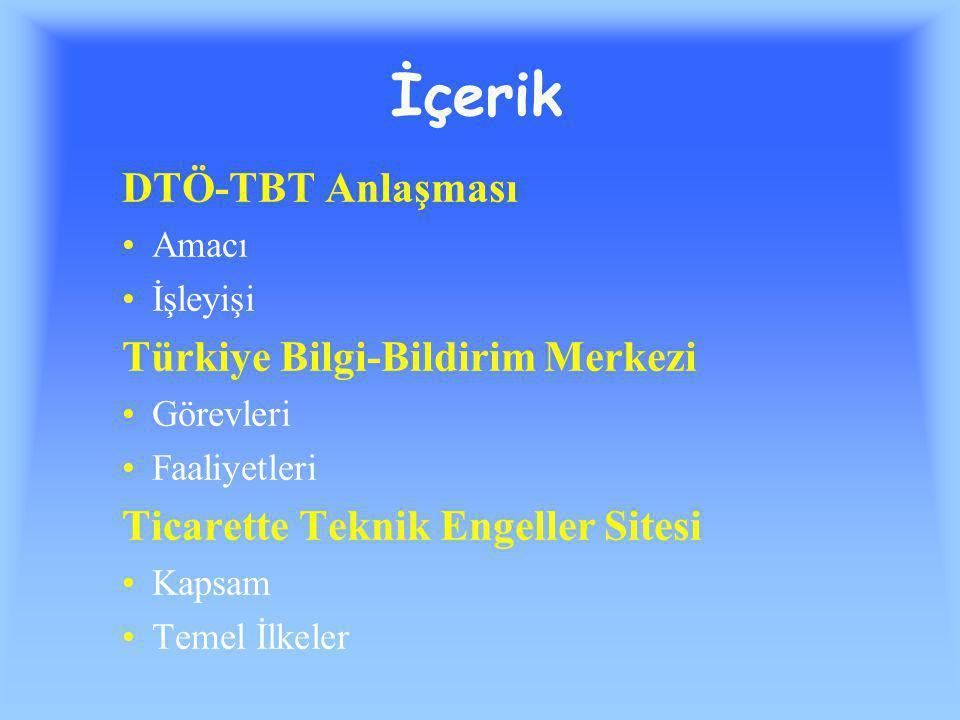 İçerik DTÖ-TBT Anlaşması Amacı İşleyişi Türkiye Bilgi-Bildirim Merkezi Görevleri Faaliyetleri Ticarette Teknik Engeller Sitesi Kapsam Temel İlkeler