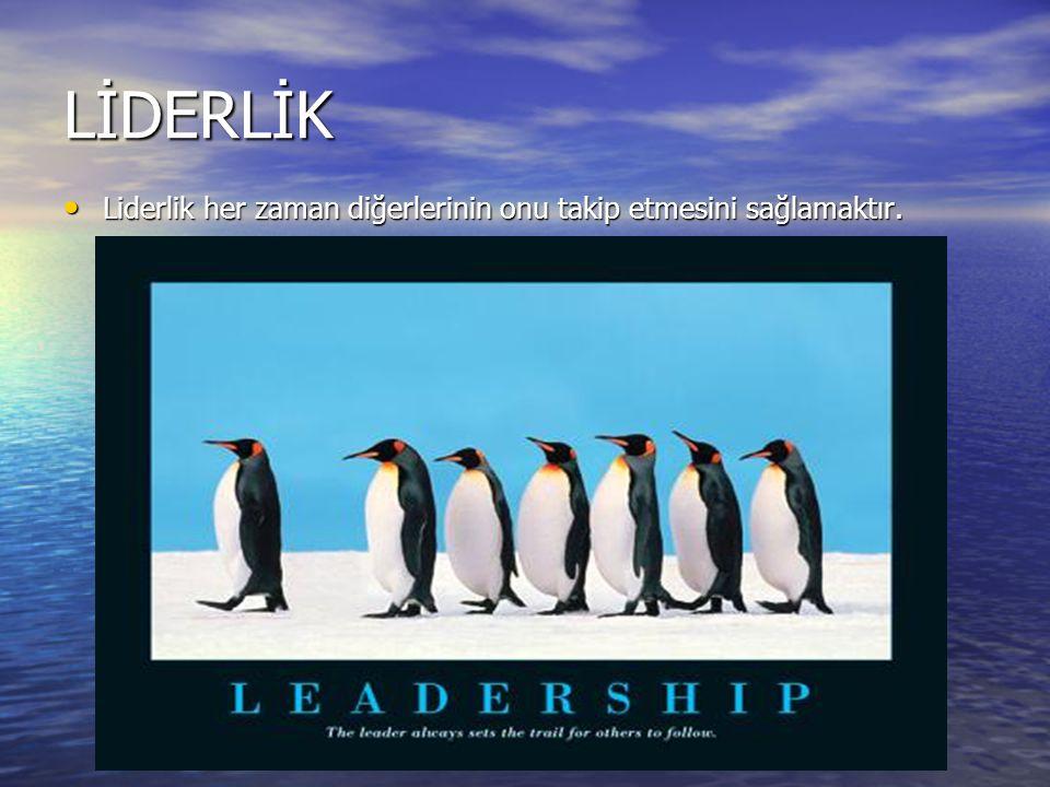 LİDERLİK Liderlik her zaman diğerlerinin onu takip etmesini sağlamaktır. Liderlik her zaman diğerlerinin onu takip etmesini sağlamaktır.