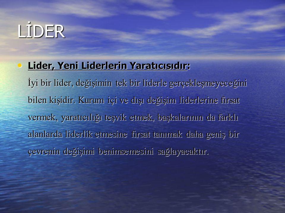LİDER Lider, Yeni Liderlerin Yaratıcısıdır: Lider, Yeni Liderlerin Yaratıcısıdır: İyi bir lider, değişimin tek bir liderle gerçekleşmeyeceğini bilen kişidir.