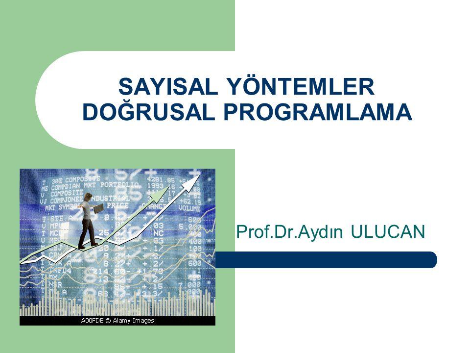 SAYISAL YÖNTEMLER DOĞRUSAL PROGRAMLAMA Prof.Dr.Aydın ULUCAN