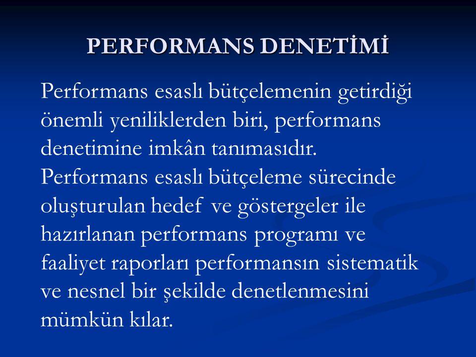 PERFORMANS DENETİMİ Performans esaslı bütçelemenin getirdiği önemli yeniliklerden biri, performans denetimine imkân tanımasıdır.