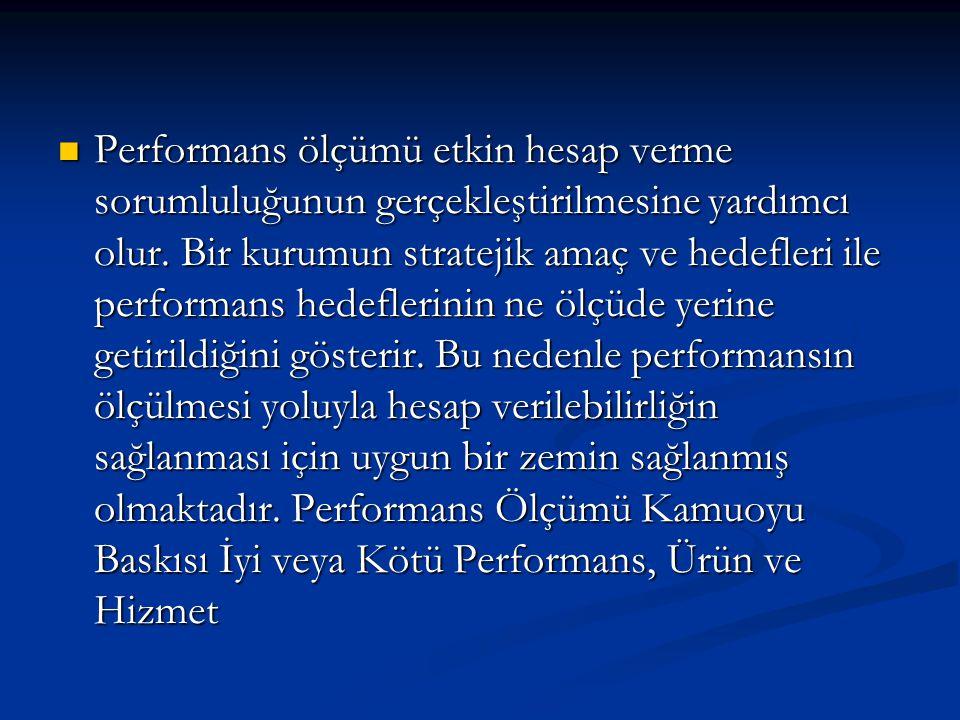 Performans ölçümü etkin hesap verme sorumluluğunun gerçekleştirilmesine yardımcı olur.