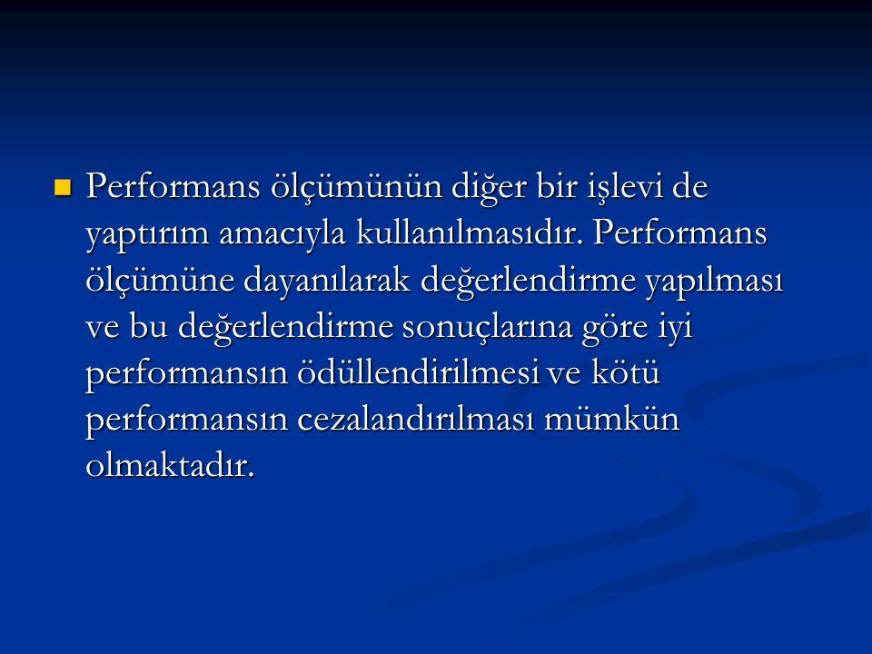 Performans ölçümünün diğer bir işlevi de yaptırım amacıyla kullanılmasıdır.