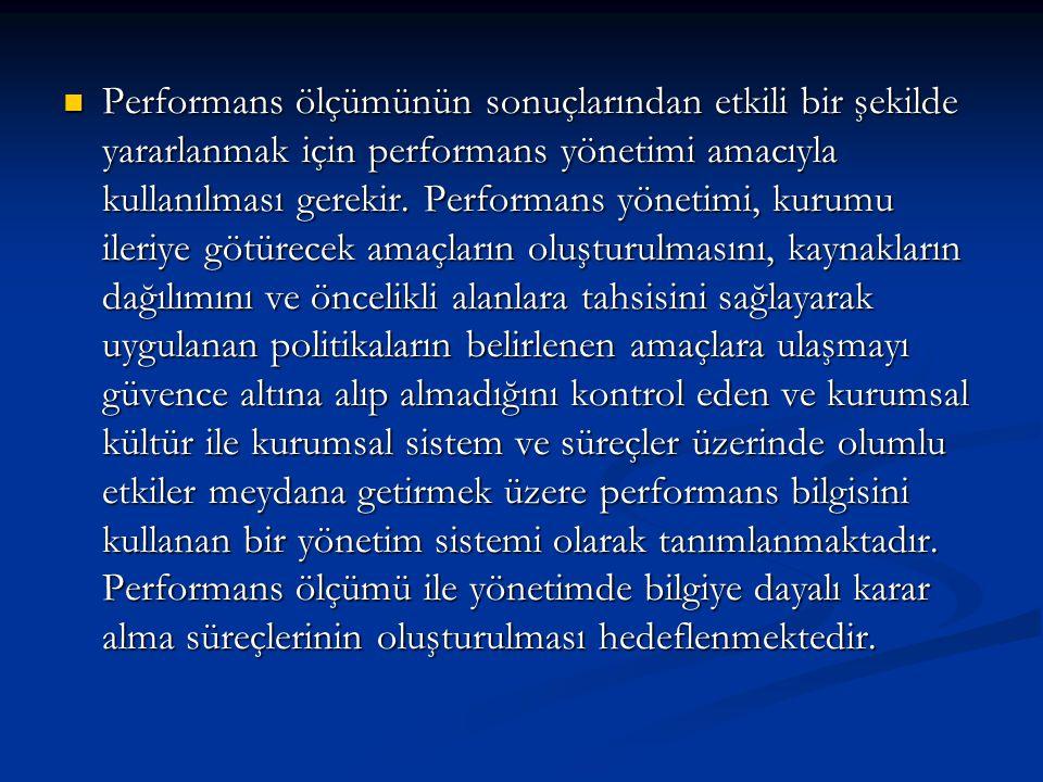 Performans ölçümünün sonuçlarından etkili bir şekilde yararlanmak için performans yönetimi amacıyla kullanılması gerekir.