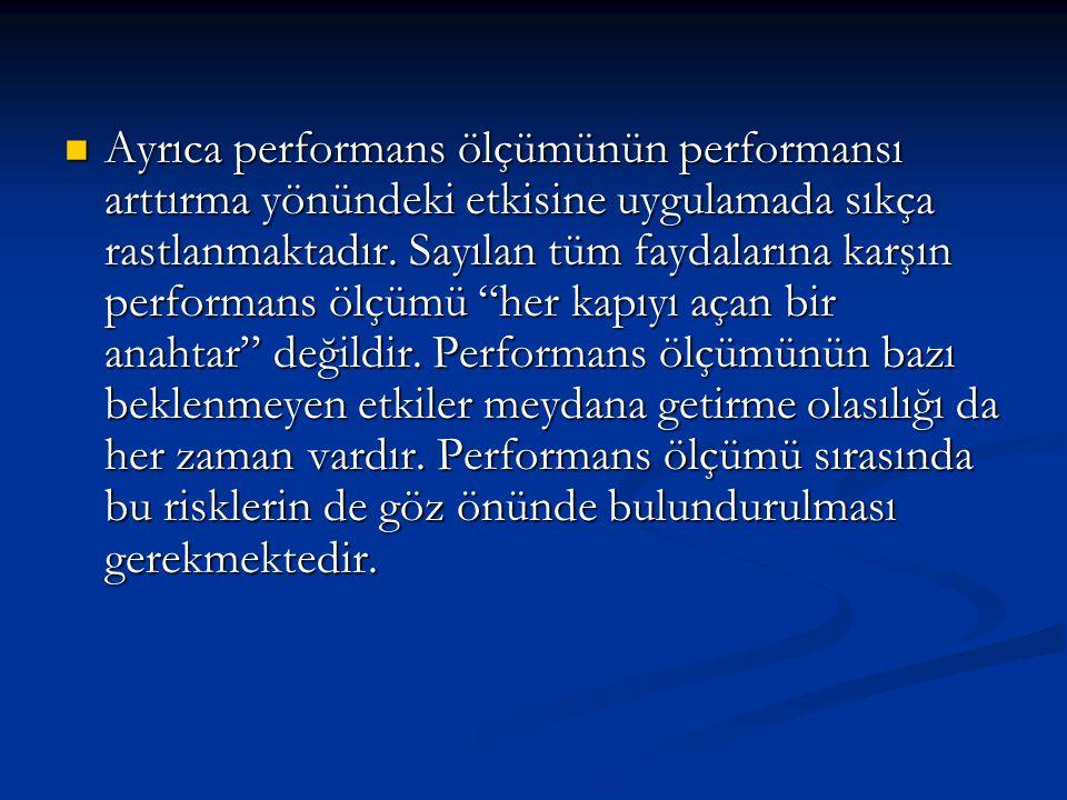 Ayrıca performans ölçümünün performansı arttırma yönündeki etkisine uygulamada sıkça rastlanmaktadır.