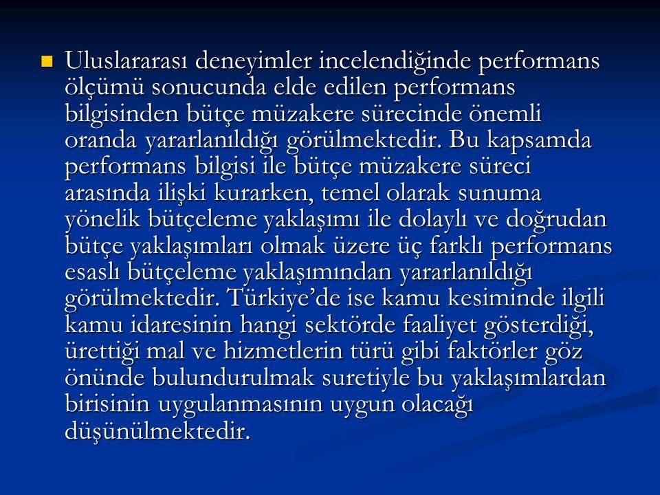 Uluslararası deneyimler incelendiğinde performans ölçümü sonucunda elde edilen performans bilgisinden bütçe müzakere sürecinde önemli oranda yararlanıldığı görülmektedir.