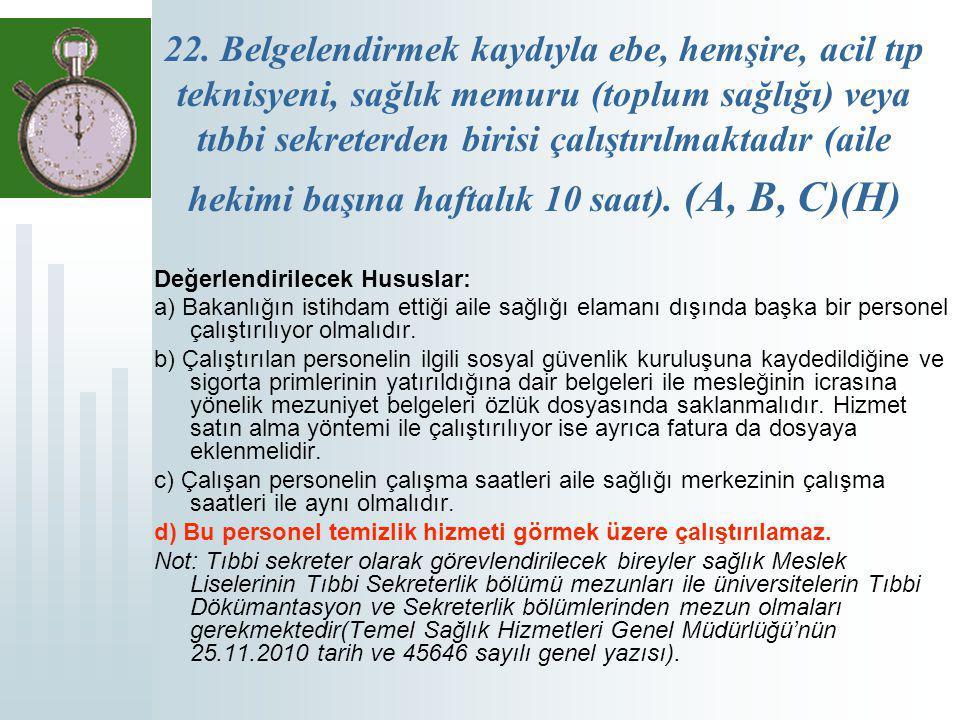 22. Belgelendirmek kaydıyla ebe, hemşire, acil tıp teknisyeni, sağlık memuru (toplum sağlığı) veya tıbbi sekreterden birisi çalıştırılmaktadır (aile h