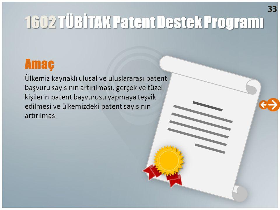 Amaç Ülkemiz kaynaklı ulusal ve uluslararası patent başvuru sayısının artırılması, gerçek ve tüzel kişilerin patent başvurusu yapmaya teşvik edilmesi